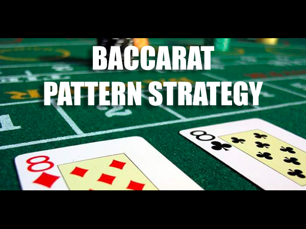 Baccarat Pattern Strategy